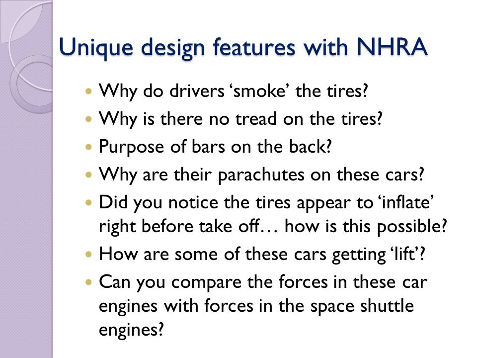 Unique design features with NHRA Why do drivers smoke the tires? Why is there no tread on the tires? Purpose of bars on the back? Why are their parach
