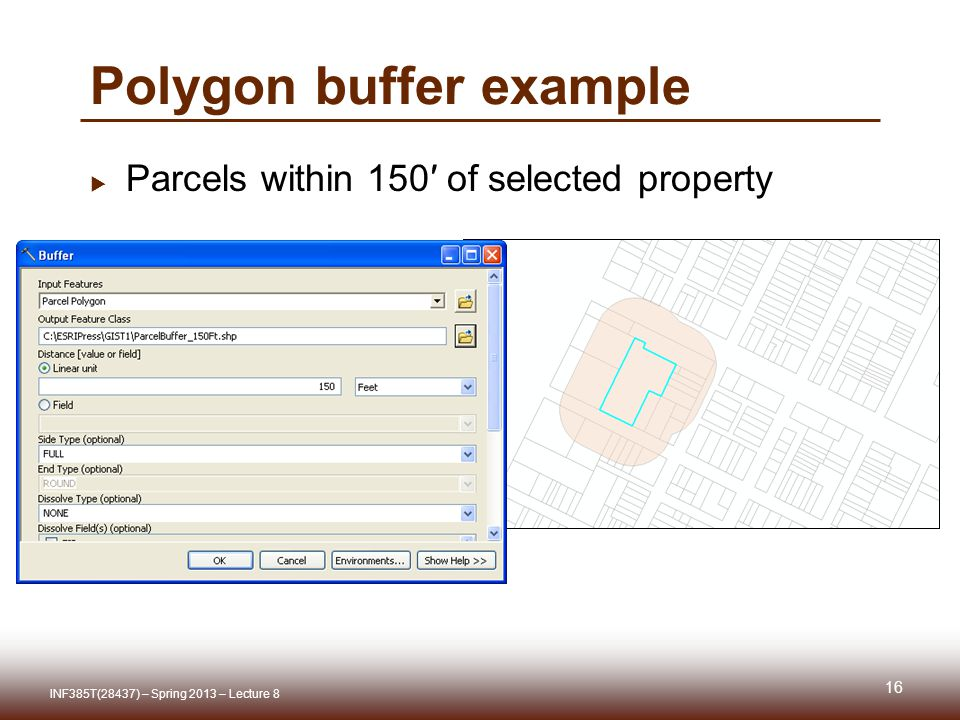 Polygon buffer example Parcels within 150 of selected property 16 INF385T(28437) – Spring 2013 – Lecture 8