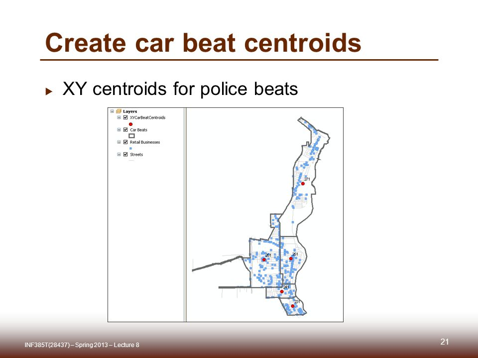 Create car beat centroids XY centroids for police beats 21 INF385T(28437) – Spring 2013 – Lecture 8