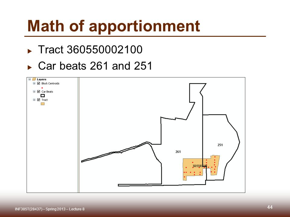 Math of apportionment Tract Car beats 261 and 251 INF385T(28437) – Spring 2013 – Lecture 8 44