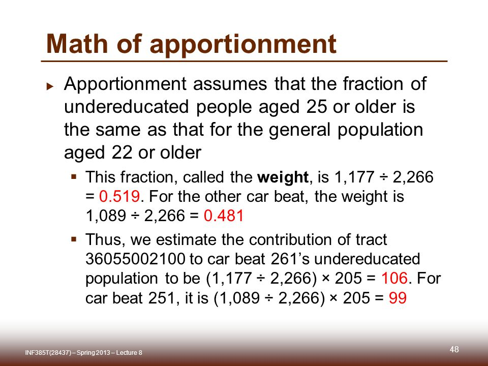 Math of apportionment Apportionment assumes that the fraction of undereducated people aged 25 or older is the same as that for the general population aged 22 or older This fraction, called the weight, is 1,177 ÷ 2,266 =