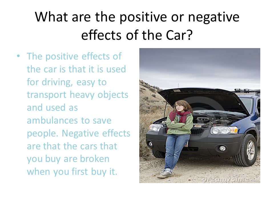 What are the positive or negative effects of the Car.