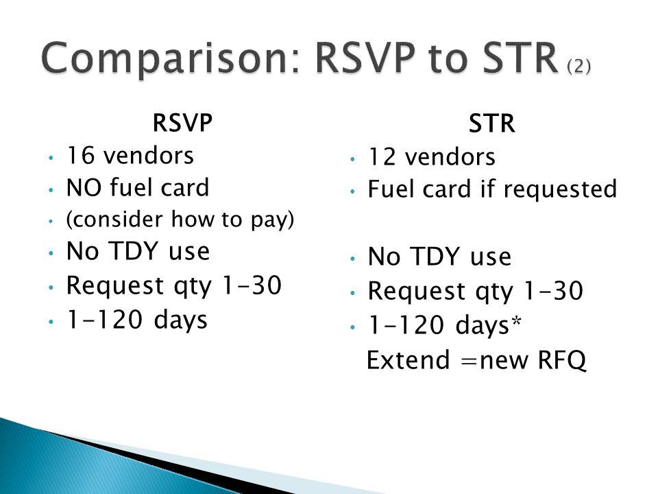 RSVP 16 vendors NO fuel card (consider how to pay) No TDY use Request qty 1-30 1-120 days STR 12 vendors Fuel card if requested No TDY use Request qty 1-30 1-120 days* Extend =new RFQ