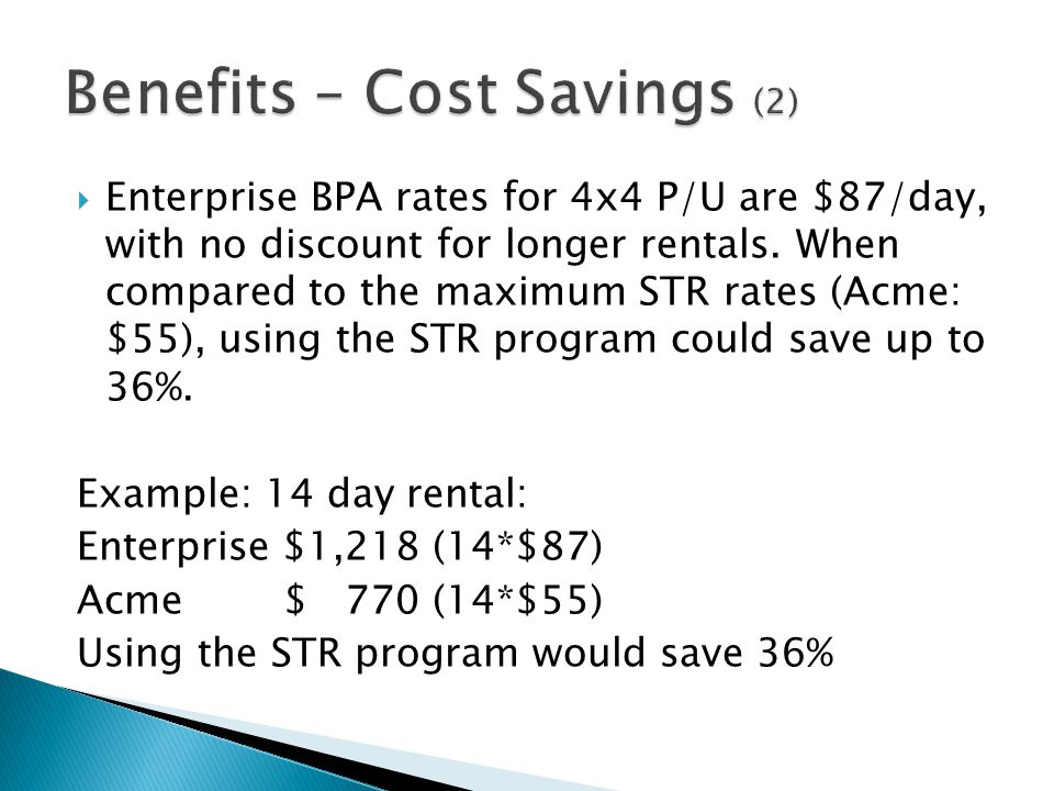 Enterprise BPA rates for 4x4 P/U are $87/day, with no discount for longer rentals. When compared to the maximum STR rates (Acme: $55), using the STR p