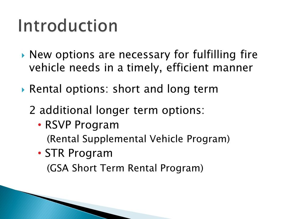New options are necessary for fulfilling fire vehicle needs in a timely, efficient manner Rental options: short and long term 2 additional longer term
