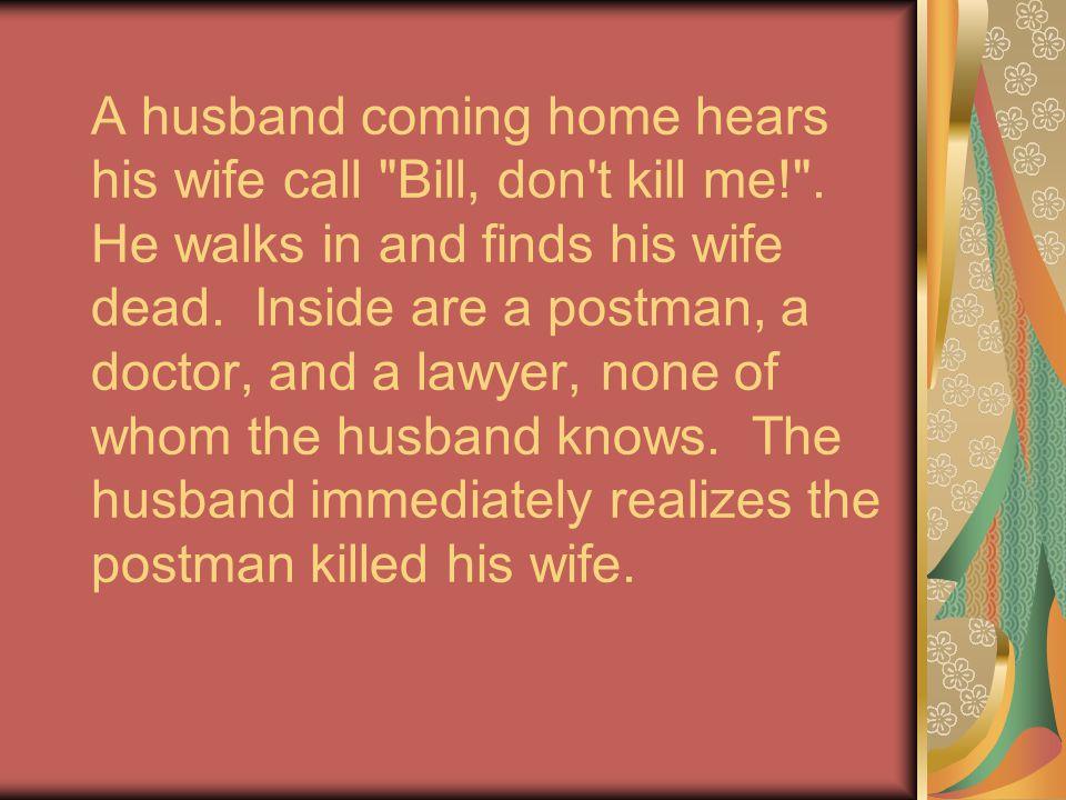 A husband coming home hears his wife call
