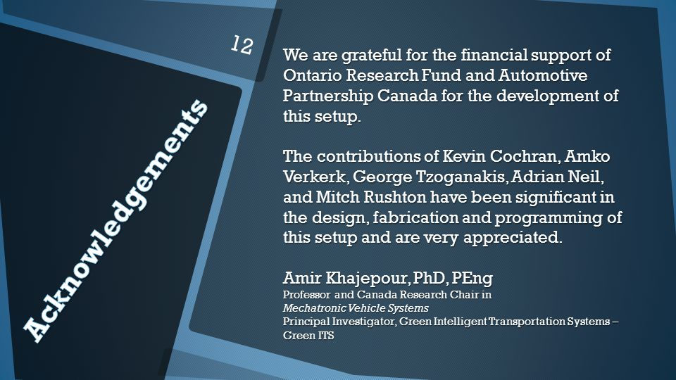 12 We are grateful for the financial support of Ontario Research Fund and Automotive Partnership Canada for the development of this setup.