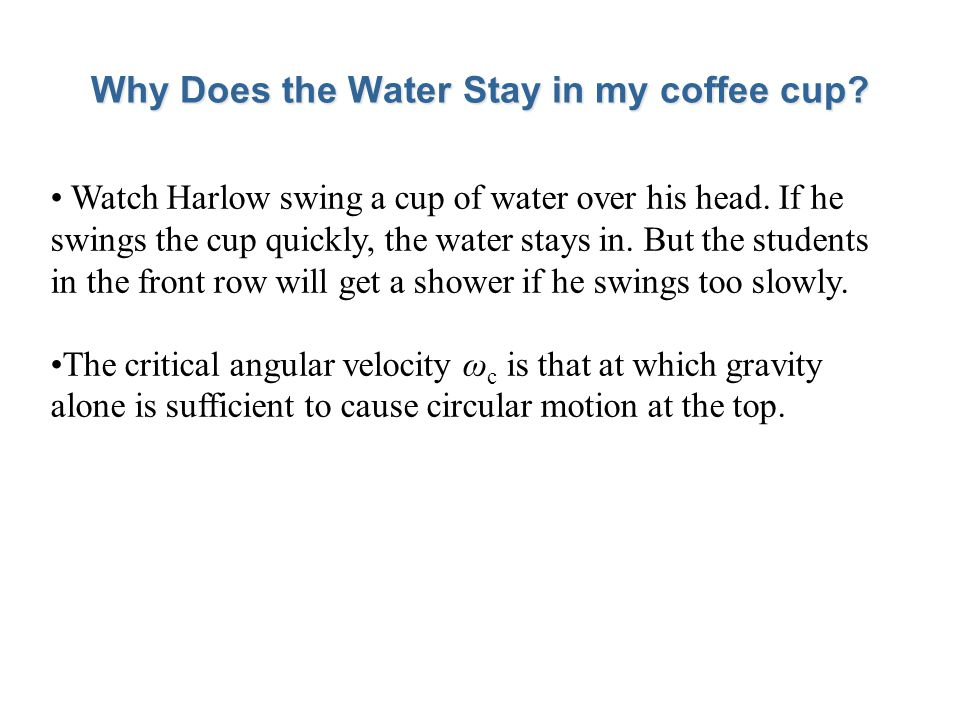 Why Does the Water Stay in my coffee cup. Watch Harlow swing a cup of water over his head.