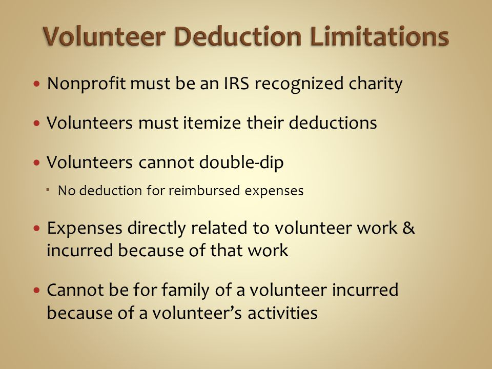Nonprofit must be an IRS recognized charity Volunteers must itemize their deductions Volunteers cannot double-dip No deduction for reimbursed expenses