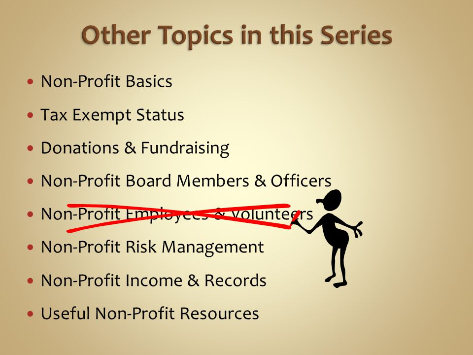 Non-Profit Basics Tax Exempt Status Donations & Fundraising Non-Profit Board Members & Officers Non-Profit Employees & Volunteers Non-Profit Risk Mana
