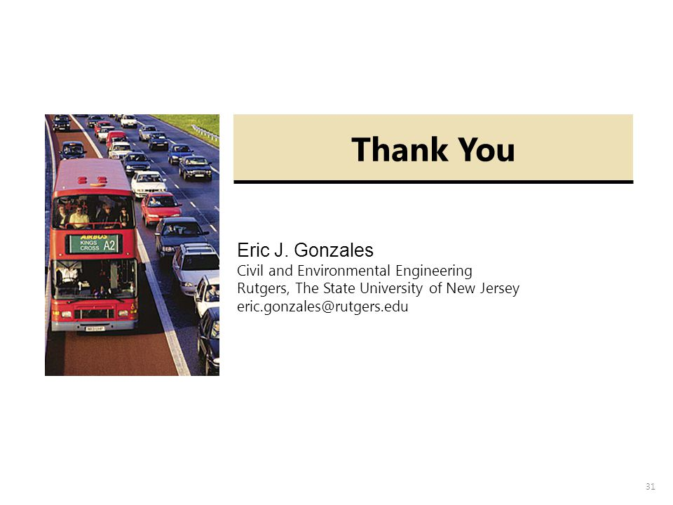31 Thank You Eric J. Gonzales Civil and Environmental Engineering Rutgers, The State University of New Jersey eric.gonzales@rutgers.edu