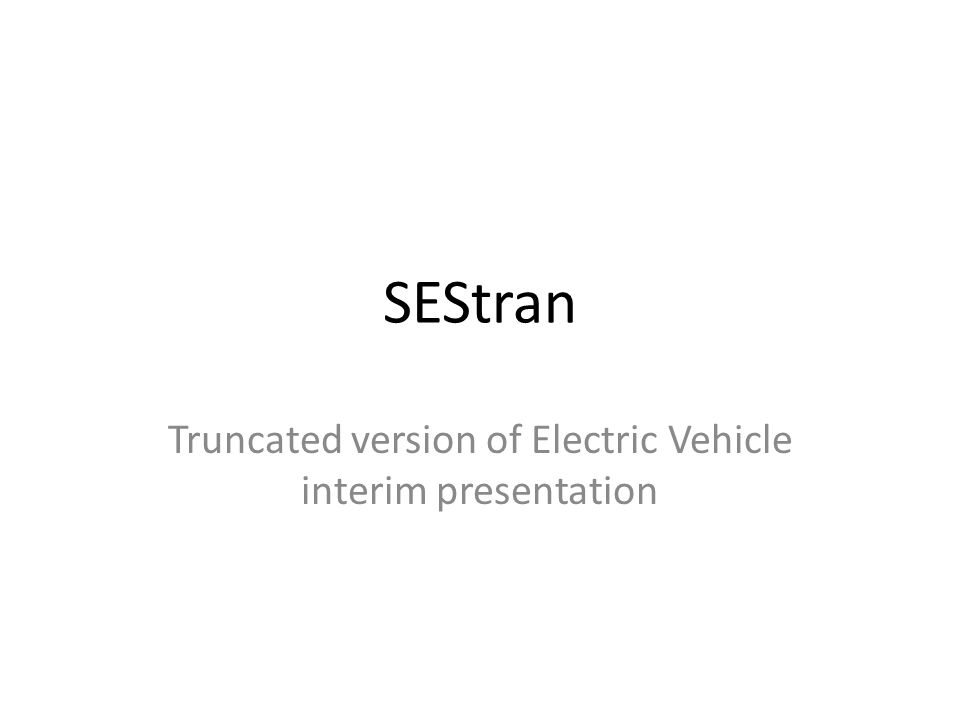 SEStran Truncated version of Electric Vehicle interim presentation