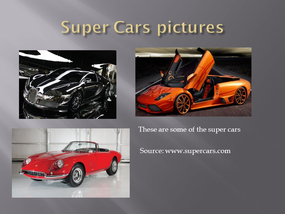 These are some of the super cars Source: www.supercars.com