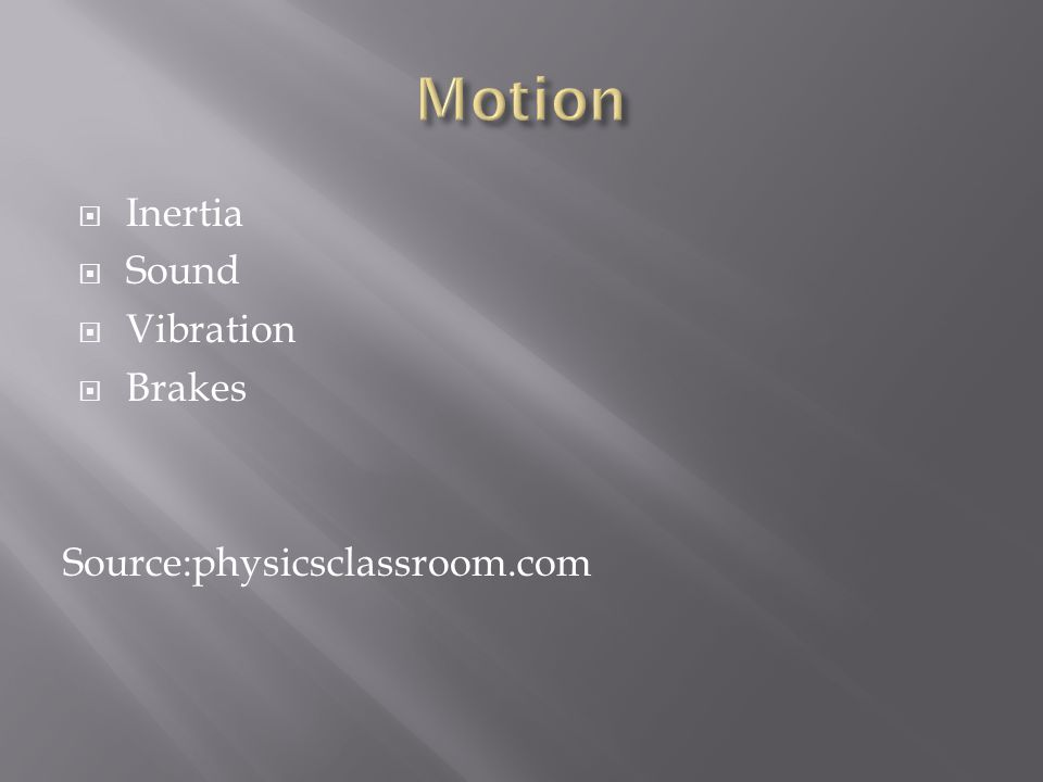 Inertia Sound Vibration Brakes Source:physicsclassroom.com
