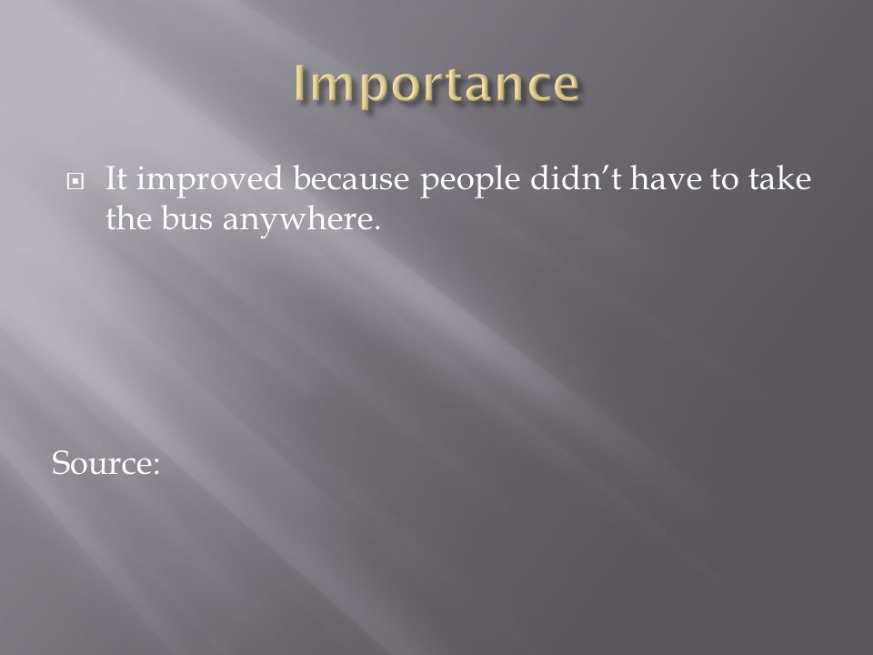 It improved because people didnt have to take the bus anywhere. Source: