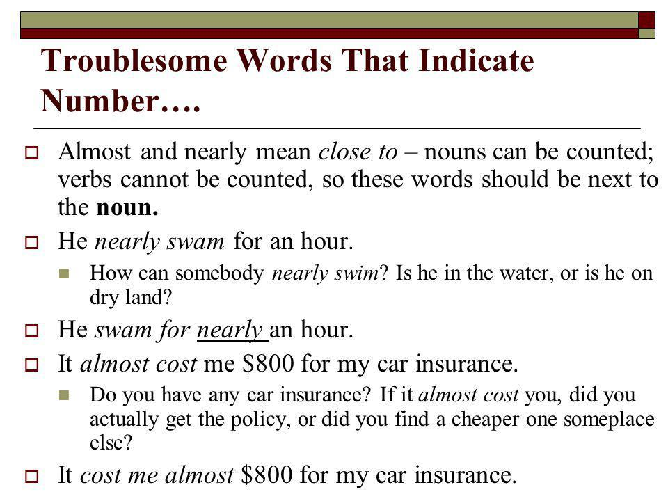Troublesome Words That Indicate Number…. Almost and nearly mean close to – nouns can be counted; verbs cannot be counted, so these words should be nex