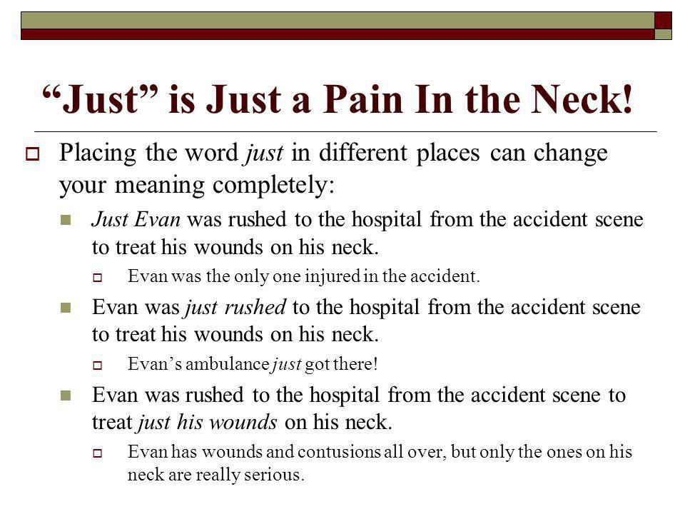 Just is Just a Pain In the Neck! Placing the word just in different places can change your meaning completely: Just Evan was rushed to the hospital fr