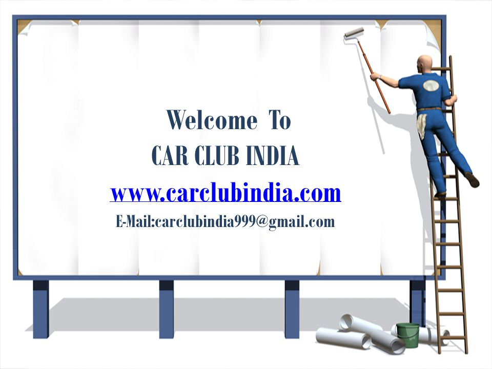 Welcome To CAR CLUB INDIA www.carclubindia.com E-Mail:carclubindia999@gmail.com