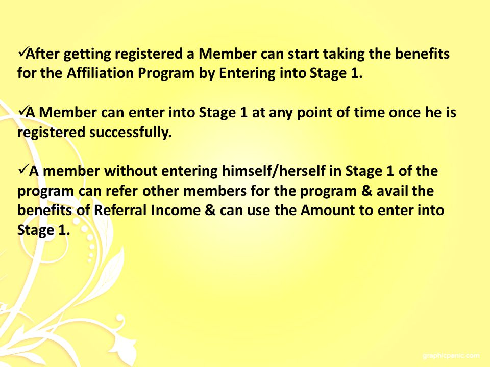 After getting registered a Member can start taking the benefits for the Affiliation Program by Entering into Stage 1.