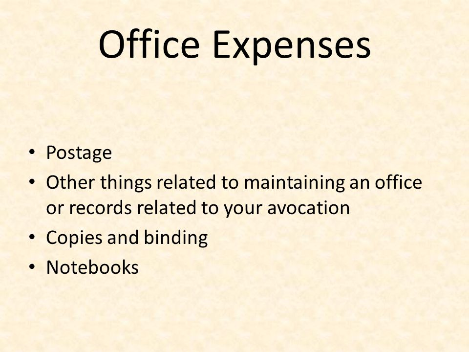 Office Expenses Postage Other things related to maintaining an office or records related to your avocation Copies and binding Notebooks
