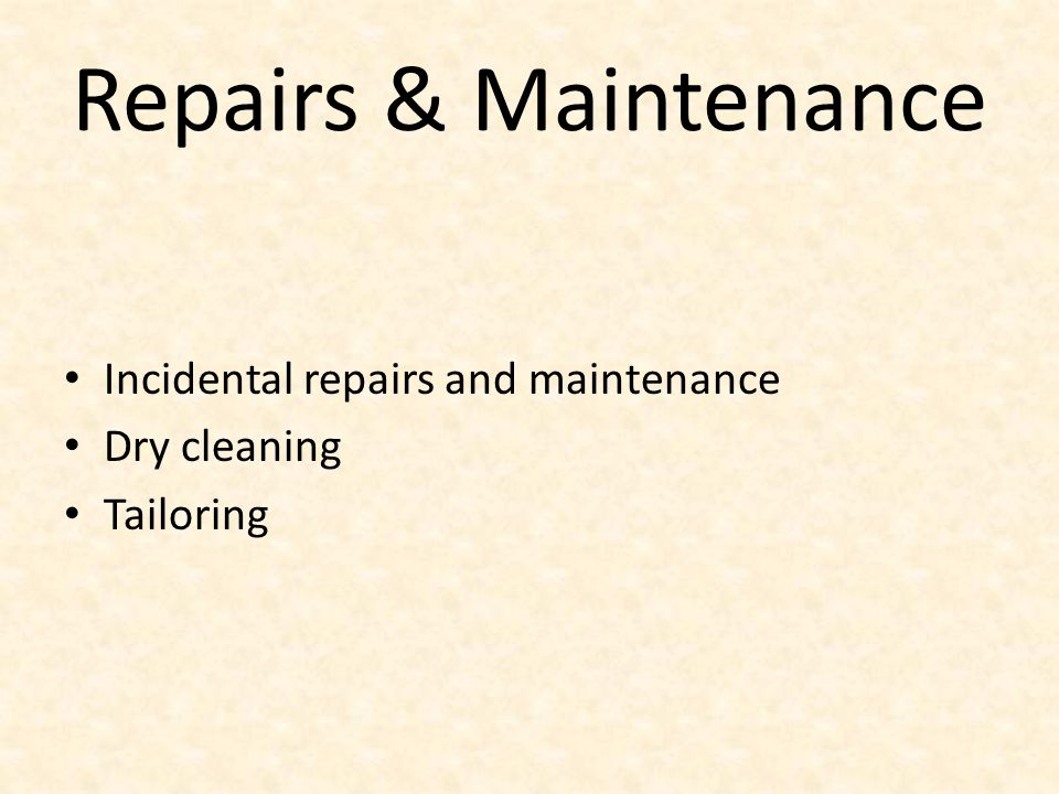 Repairs & Maintenance Incidental repairs and maintenance Dry cleaning Tailoring