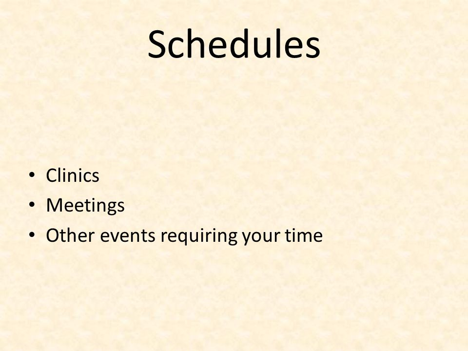 Schedules Clinics Meetings Other events requiring your time