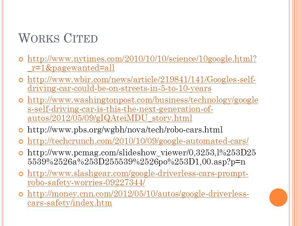 W ORKS C ITED http://www.nytimes.com/2010/10/10/science/10google.html? _r=1&pagewanted=all http://www.nytimes.com/2010/10/10/science/10google.html? _r