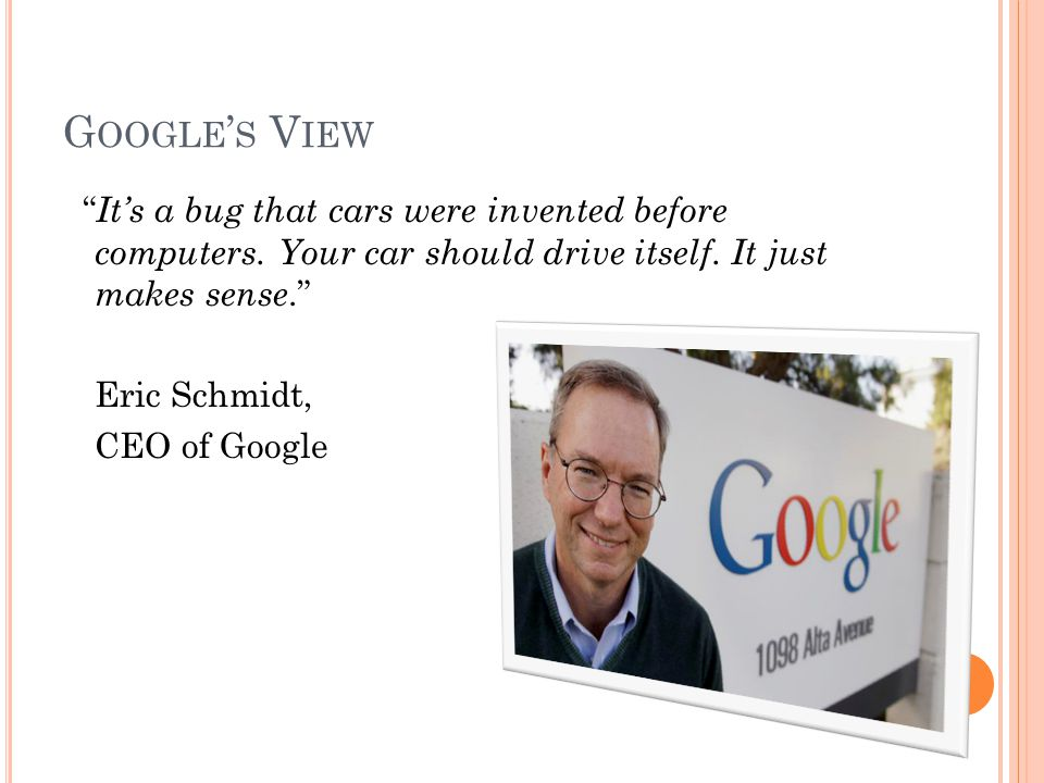G OOGLE S V IEW Its a bug that cars were invented before computers.