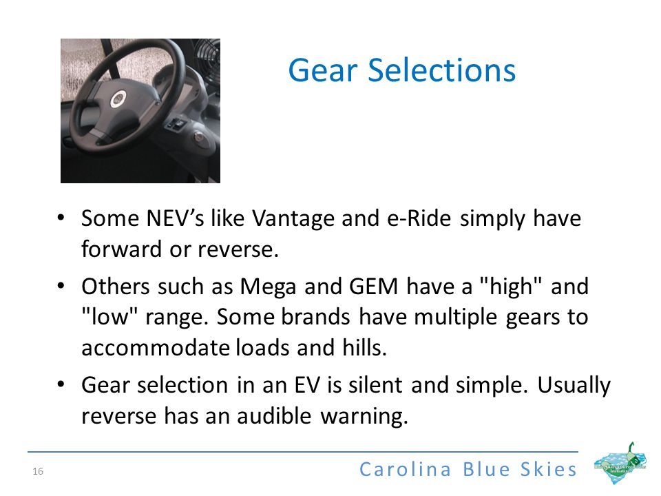 Carolina Blue Skies Gear Selections 16 Some NEVs like Vantage and e-Ride simply have forward or reverse.