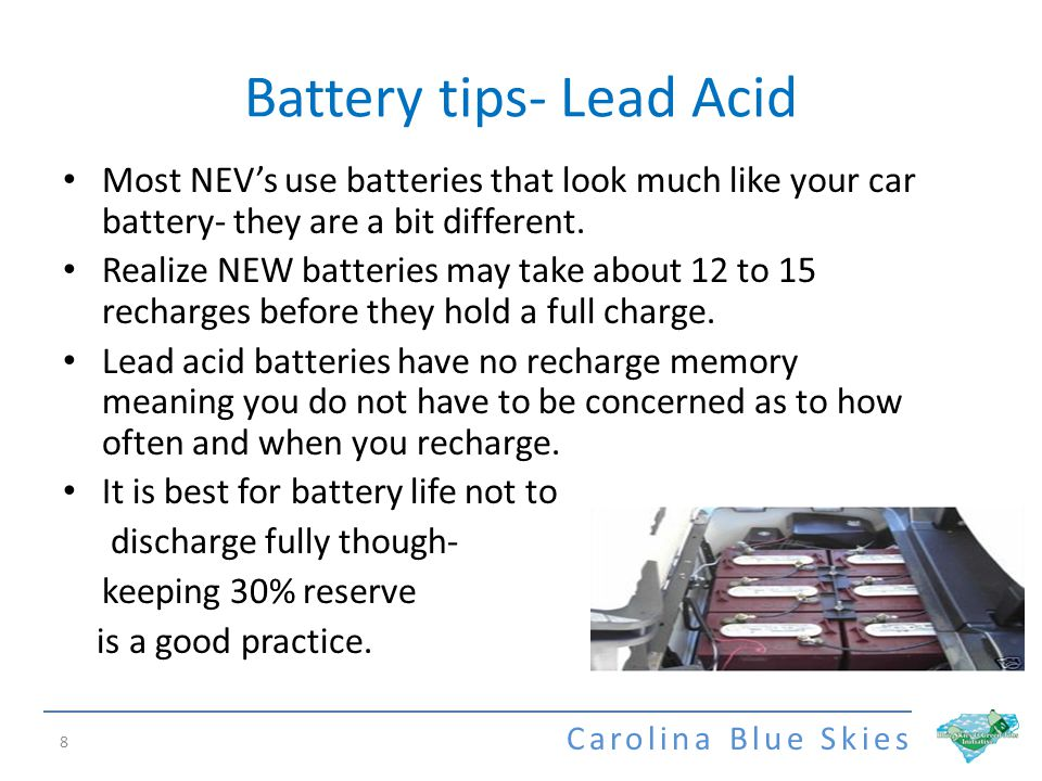 Carolina Blue Skies Battery tips- Lead Acid 8 Most NEVs use batteries that look much like your car battery- they are a bit different.