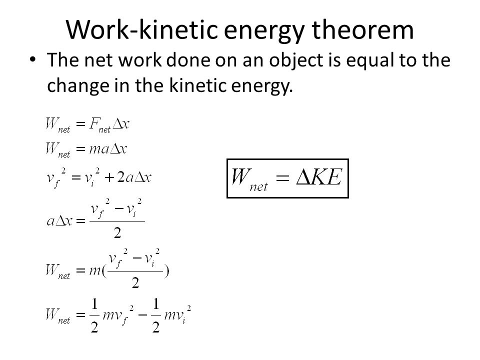 Work-kinetic energy theorem The net work done on an object is equal to the change in the kinetic energy.