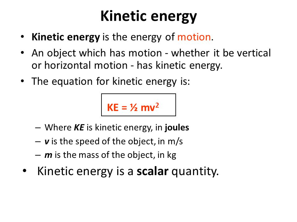 Kinetic energy Kinetic energy is the energy of motion. An object which has motion - whether it be vertical or horizontal motion - has kinetic energy.