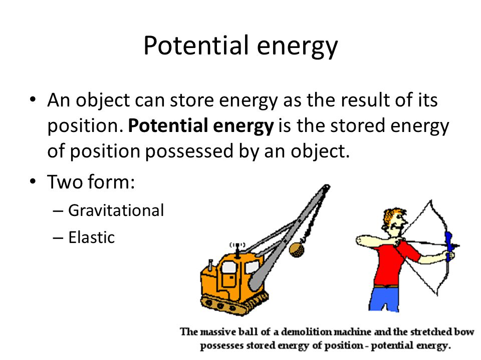 Potential energy An object can store energy as the result of its position. Potential energy is the stored energy of position possessed by an object. T