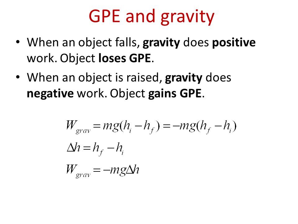 GPE and gravity When an object falls, gravity does positive work. Object loses GPE. When an object is raised, gravity does negative work. Object gains