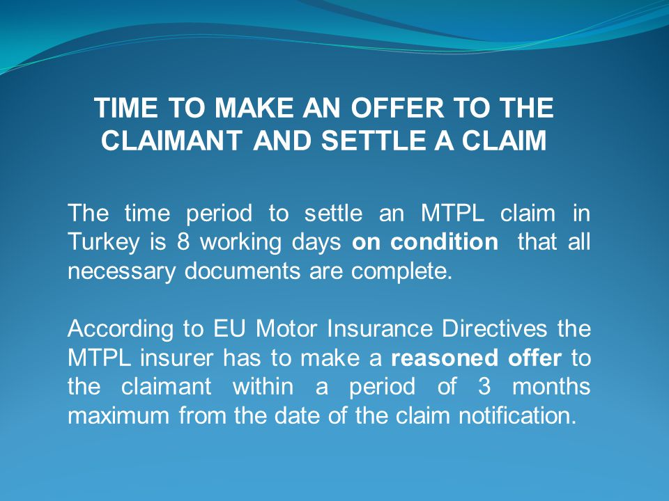 The time period to settle an MTPL claim in Turkey is 8 working days on condition that all necessary documents are complete.