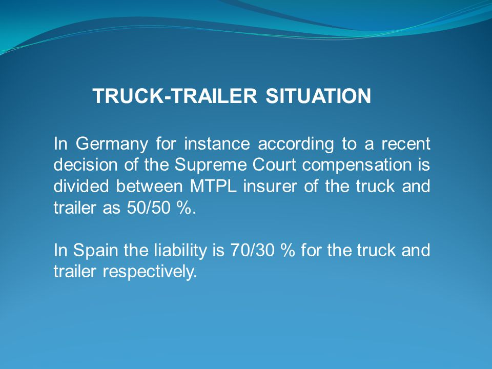 In Germany for instance according to a recent decision of the Supreme Court compensation is divided between MTPL insurer of the truck and trailer as 5