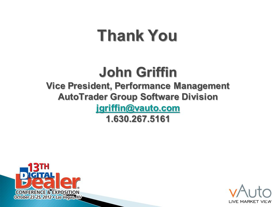 Thank You John Griffin Vice President, Performance Management AutoTrader Group Software Division jgriffin@vauto.com 1.630.267.5161 jgriffin@vauto.com 31