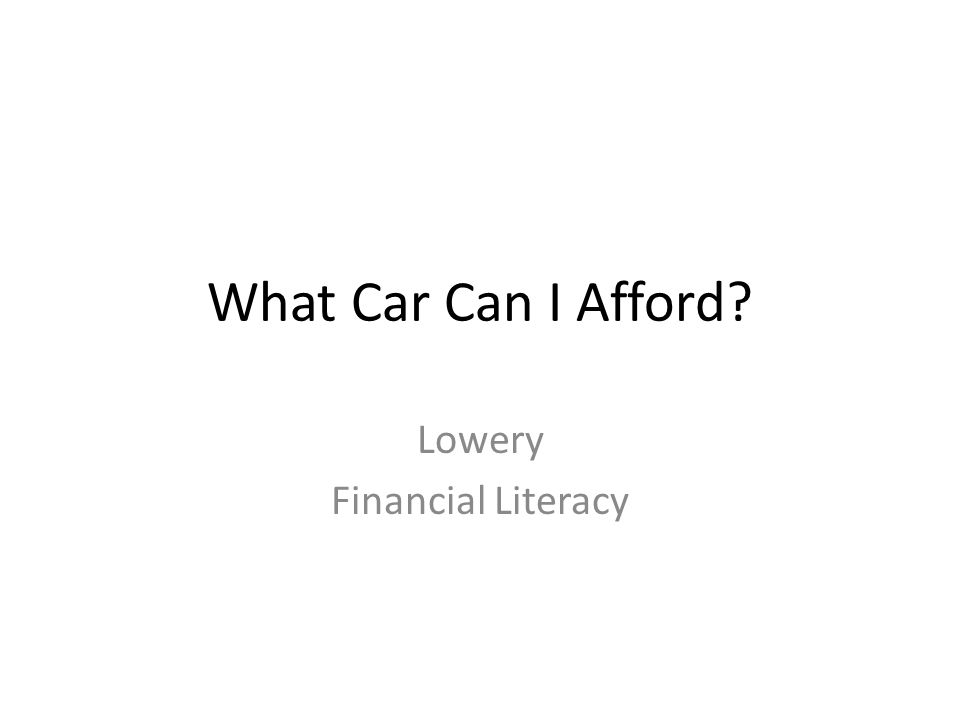 What Car Can I Afford Lowery Financial Literacy