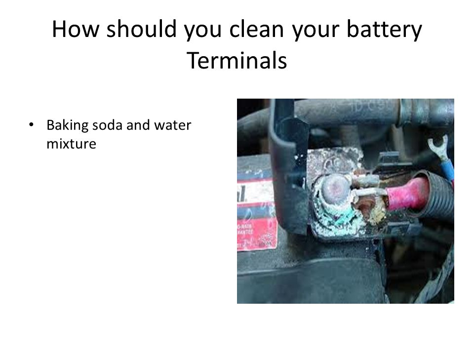 How should you clean your battery Terminals Baking soda and water mixture