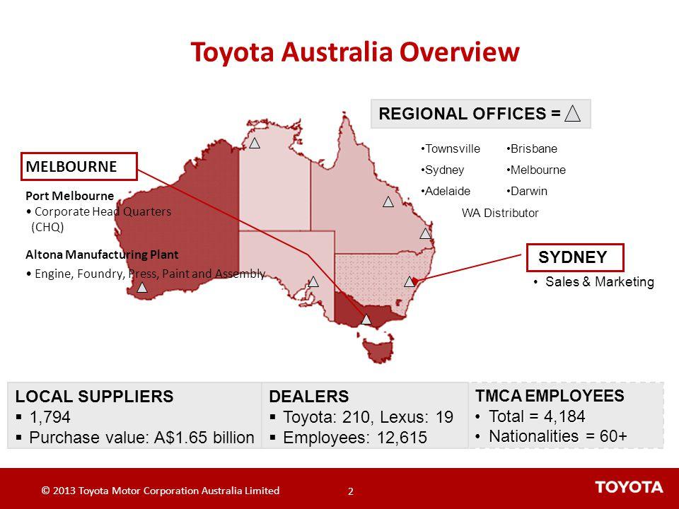 © 2013 Toyota Motor Corporation Australia Limited 3 3 Toyota is Australias biggest manufacturer of cars