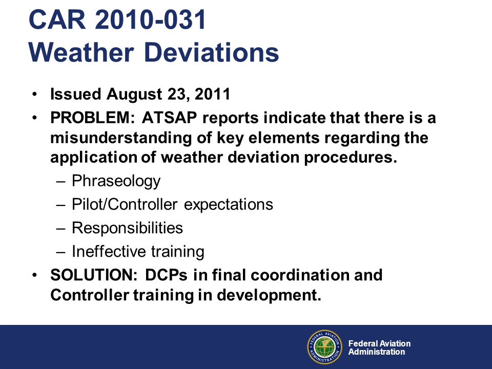 Federal Aviation Administration CAR 2010-031 Weather Deviations Issued August 23, 2011 PROBLEM: ATSAP reports indicate that there is a misunderstandin