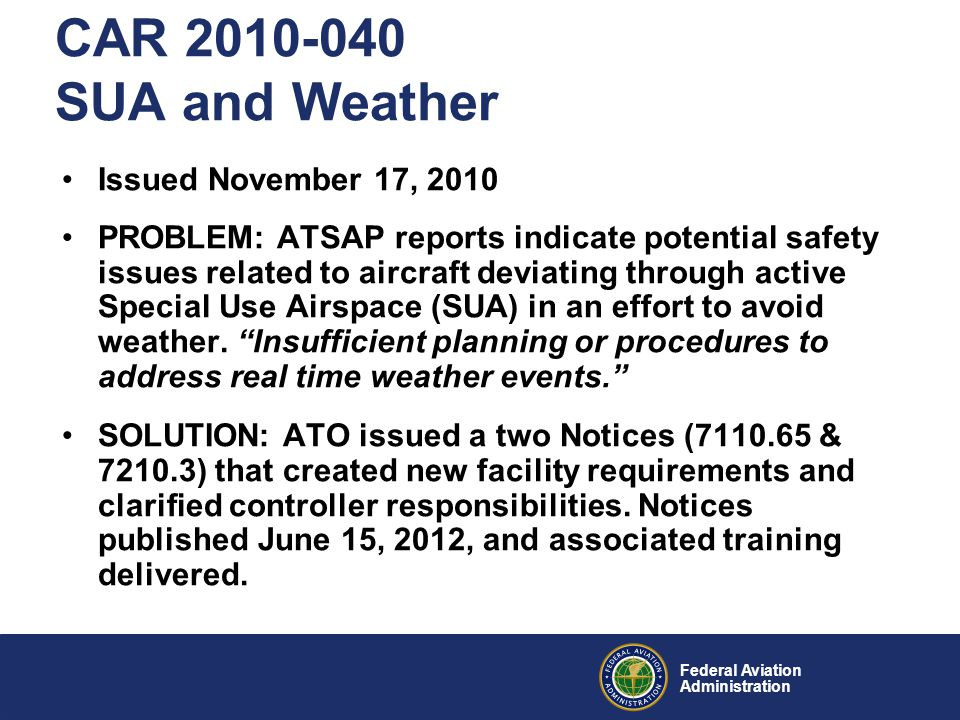 Federal Aviation Administration CAR 2010-040 SUA and Weather Issued November 17, 2010 PROBLEM: ATSAP reports indicate potential safety issues related