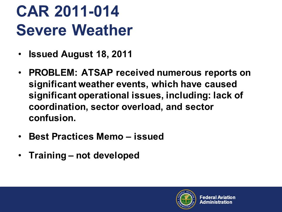 Federal Aviation Administration CAR 2011-014 Severe Weather Issued August 18, 2011 PROBLEM: ATSAP received numerous reports on significant weather eve