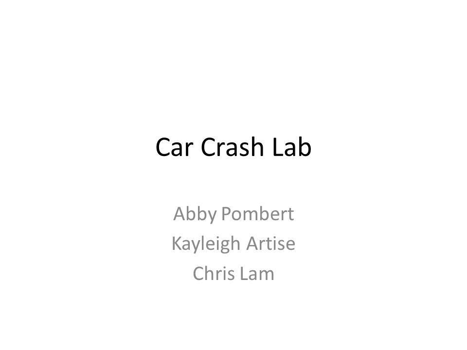 Car Crash Lab Abby Pombert Kayleigh Artise Chris Lam