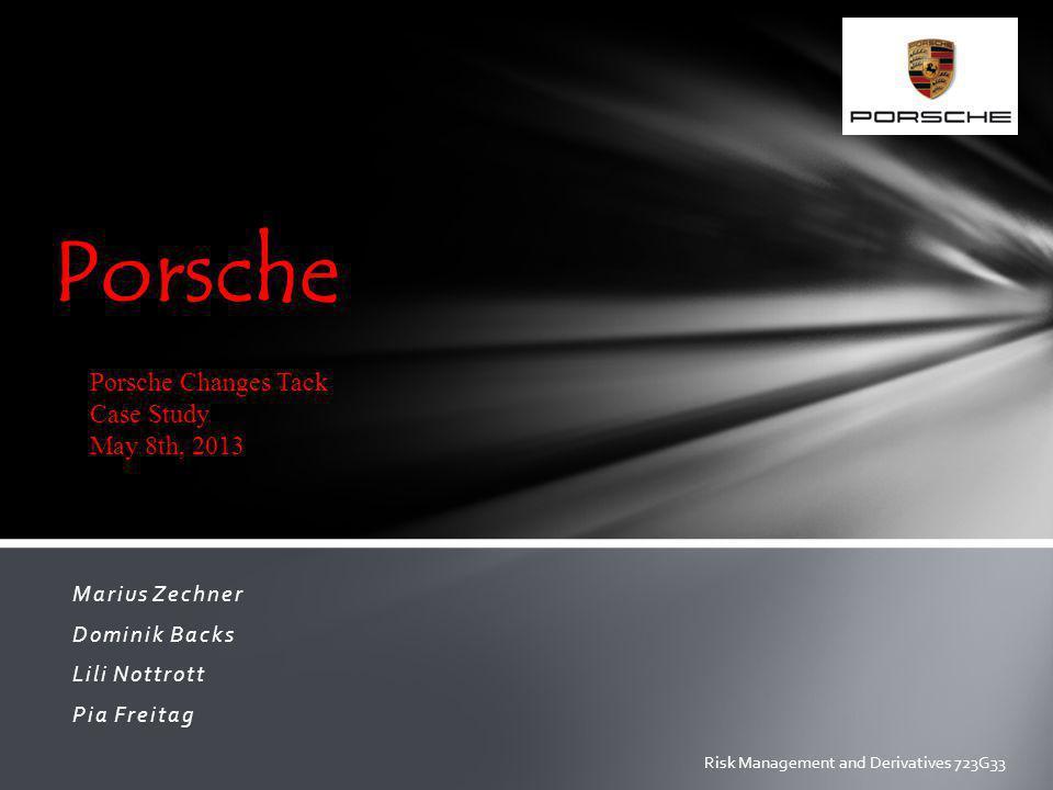 Marius Zechner Dominik Backs Lili Nottrott Pia Freitag Porsche Porsche Changes Tack Case Study May 8th, 2013 Risk Management and Derivatives 723G33