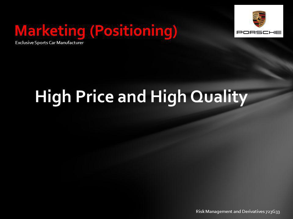 Marketing (Positioning) Exclusive Sports Car Manufacturer High Price and High Quality Risk Management and Derivatives 723G33