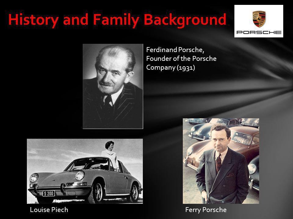 History and Family Background Ferdinand Porsche, Founder of the Porsche Company (1931) Louise PiechFerry Porsche