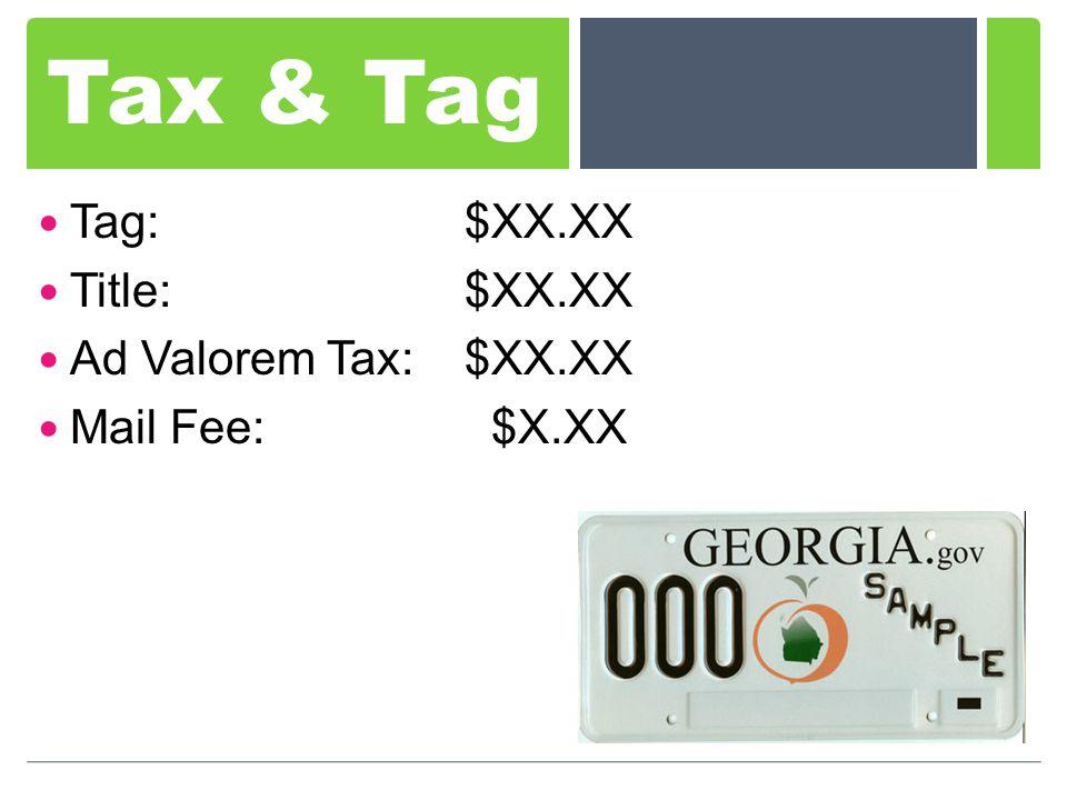 Tax & Tag Tag: $XX.XX Title: $XX.XX Ad Valorem Tax: $XX.XX Mail Fee: $X.XX