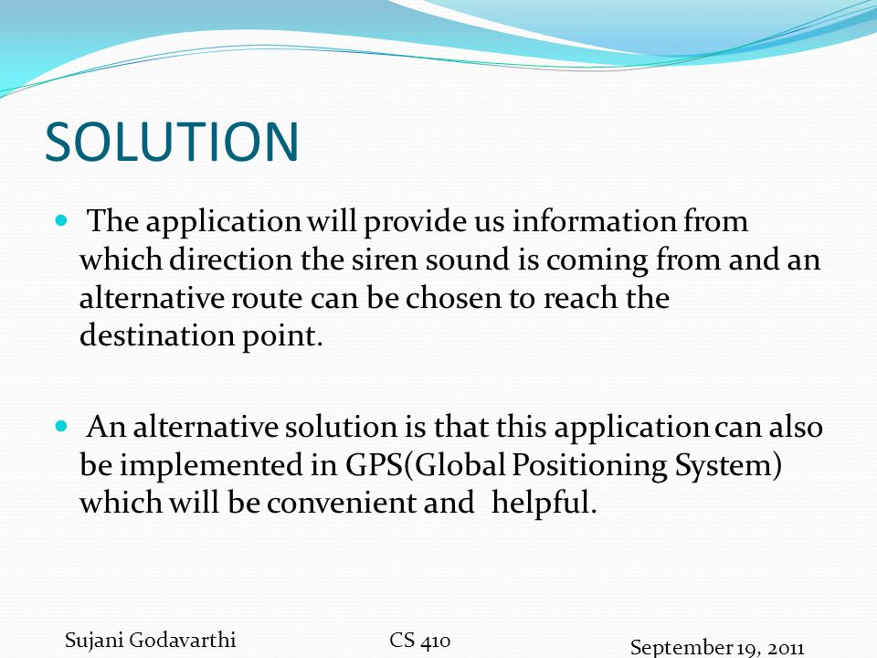 SOLUTION The application will provide us information from which direction the siren sound is coming from and an alternative route can be chosen to rea