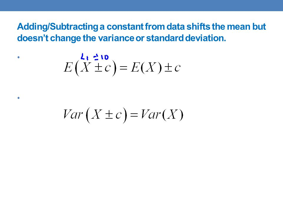Adding/Subtracting a constant from data shifts the mean but doesnt change the variance or standard deviation.